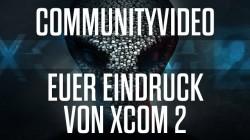 XCOM2 Communityvideo Erster Eindruck_640x360